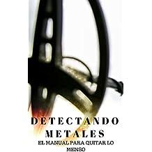 Detectando metales. : El manual para quitar lo menso
