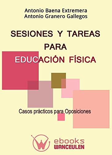 Sesiones y tareas para educacion fisica: Casos practicos para oposiciones por Antonio Baena Extremera