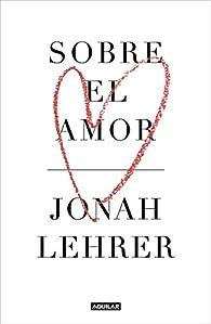 Sobre el amor par Jonah Lehrer