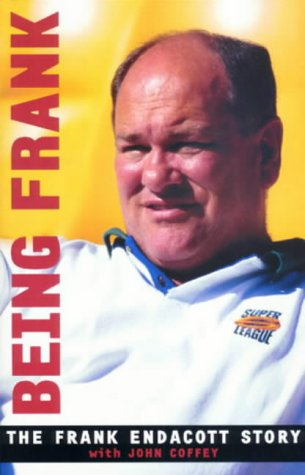 Being Frank: A Biography of Rugby League Coach Frank Endacott por John Coffey