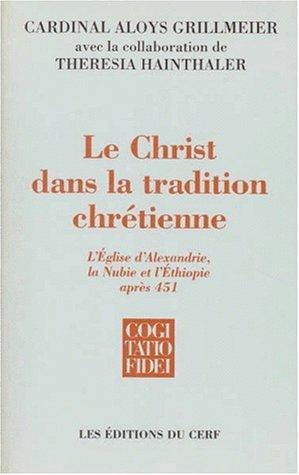 LE CHRIST DANS LA TRADITION CHRETIENNE. Tome 2, L'Eglise d'Alexandrie, la Nubie et l'Ethiopie après 451