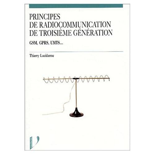 Principes de radiocommunication de troisième génération. GSM, GPRS, UMTS...