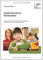 Geschenkfreude im Kleinkindalter: Eine empirische Studie zur emotionalen Sozialisation von Kleinkindern in einer Geschenksituation