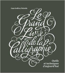 Le grand livre de la calligraphie : Outils et techniques d'aujourd'hui de Gaye Godfrey-Nicholls ( 31 octobre 2013 )