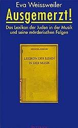 Ausgemerzt!: Das Lexikon der Juden in der Musik und seine mörderischen Folgen
