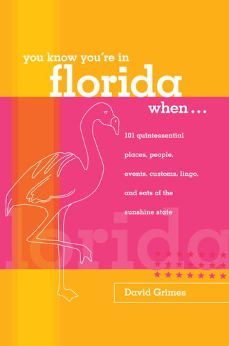 You Know You're in Florida When...: 101 Quintessential Places, People, Events, Customs, Lingo, and Eats of the Sunshine State