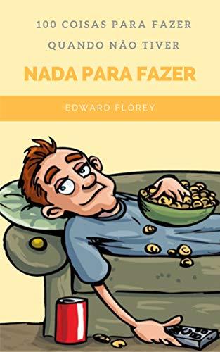 100 Coisas para fazer quando não tiver nada para fazer (Portuguese Edition)