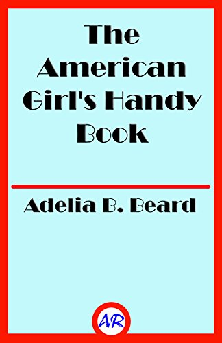 The American Girl's Handy Book (Illustrated) (English Edition)