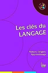 Les clés du langage. Nature, Origine, Apprentissage