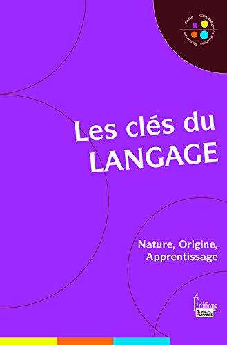Les Clés du langage : Nature, Origine, Apprentissage