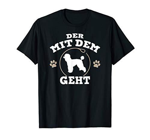 Der mit dem Pudel geht Hunde Herrchen T-Shirt -