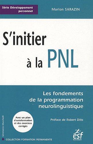 S'intitier à la PNL : Les fondements de la programmation neurolinguistique par Marion Sarazin