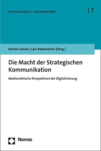 Die Macht der Strategischen Kommunikation: Medienethische Perspektiven der Digitalisierung (Kommunikations- Und Medienethik, Band 7)