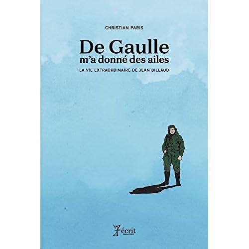De Gaulle m'a donné des ailes - LA VIE EXTRAORDINAIRE DE JEAN BILLAUD