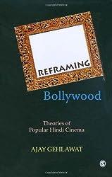 Reframing Bollywood: Theories of Popular Hindi Cinema by Ajay Gehlawat (2010-07-13)