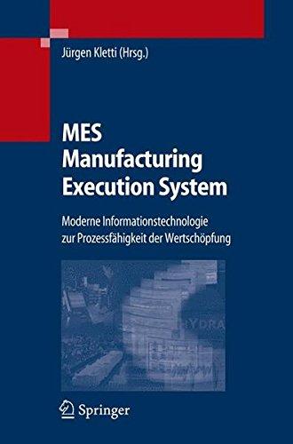 MES - Manufacturing Execution System: Moderne Informationstechnologie zur Prozessfähigkeit der Wertschöpfung