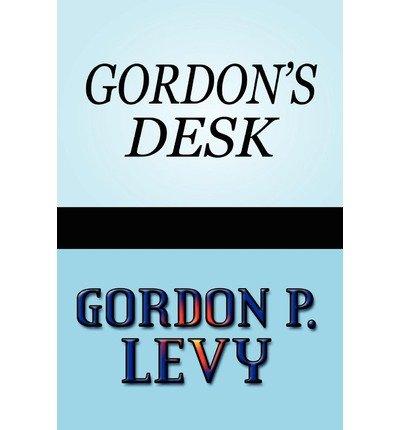 [ GORDON'S DESK ] Levy, Gordon P (AUTHOR ) Apr-21-2010 Paperback
