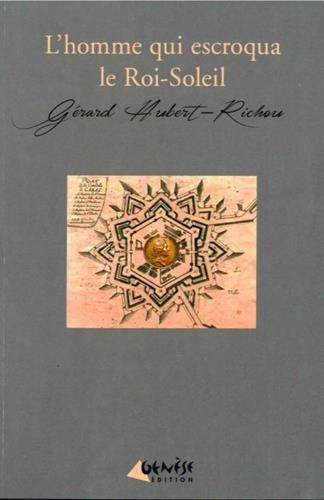 L'homme qui escroqua le Roi-Soleil : Une enquête de Géraud Labayle