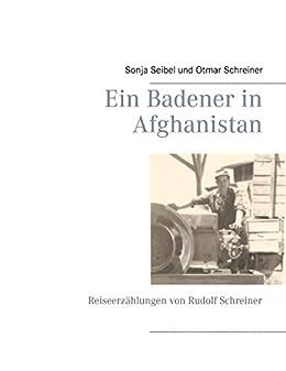 Ein Badener in Afghanistan: Reiseerzählungen von Rudolf Schreiner
