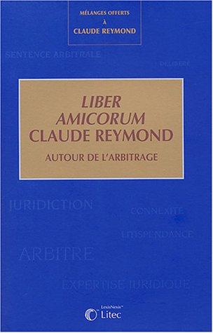 Mélanges Claude Reymond : Liber Amicorum - Autour de l'arbitrage par Claude Reymond