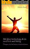 Mit Quantenheilung & Co. zu Glück und Erfolg - Übungen, die Ihr Leben verändern können