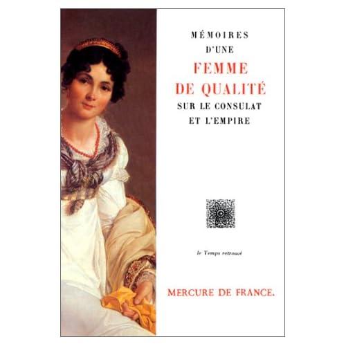 Mémoires et souvenirs d'une femme de qualité sur le Consulat et l'Empire