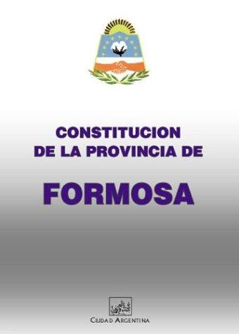 Constitucion de la Provincia de Formosa (Coleccion Constituciones Provinciales Argentinas) por Formosa