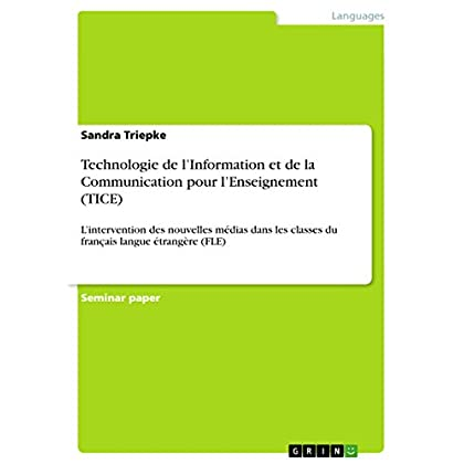 Technologie de l'Information et de la Communication pour l'Enseignement  (TICE): L'intervention des nouvelles médias dans les classes du français langue étrangère (FLE)