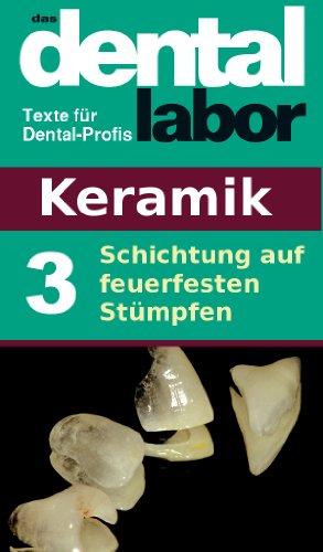 Schichtung auf feuerfesten Stümpfen (das dental labor Fachtexte 10)