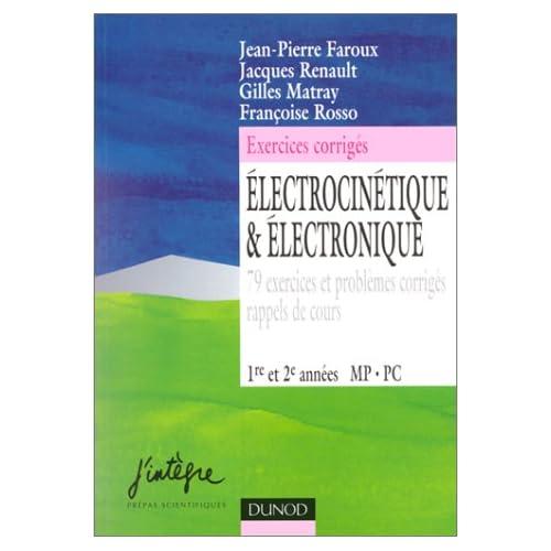 Electrocinétique et électronique : 79 exercices et problèmes corrigés, rappels de cours, 1re et 2e années MP-PC