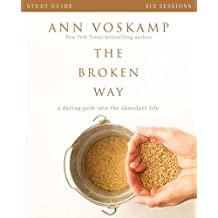The Broken Way: A Daring Path into the Abundant Life: Six Sessions