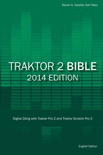 Traktor 2 Bible - 2014 Edition: Digital DJing with Traktor Pro 2 and Traktor Scratch Pro