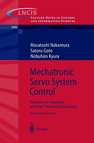 Mechatronic Servo System Control: Problems in Industries and their Theoretical Solutions (Lecture Notes in Control and Information Sciences)
