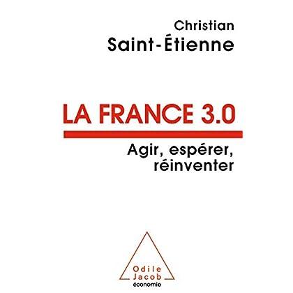La France 3.0: Agir, espérer, réinventer (OJ.ECONOMIE)