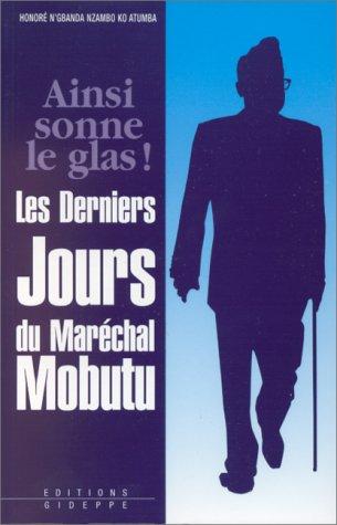 Ainsi sonne le glas : Les derniers jours du maréchal Mobutu
