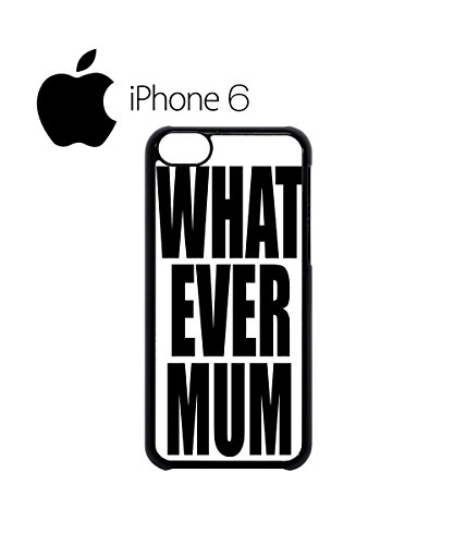 Whatever Mum ASAP Tumblr Geek Swag Mobile Phone Case Back Cover Hülle Weiß Schwarz for iPhone 6 White Weiß