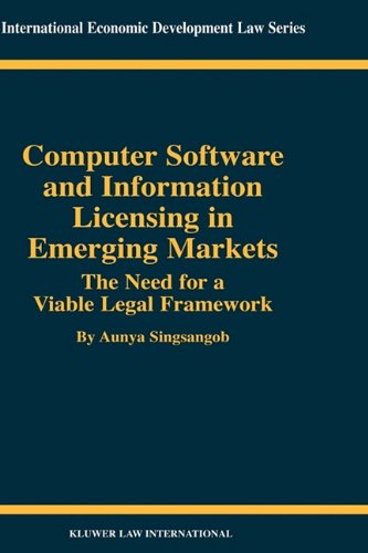 Computer Software and Information Licensing in Emerging Markets: the Need for a Viable Legal Framework (International Economic Development Law, 17) (Unternehmen Legal Software)