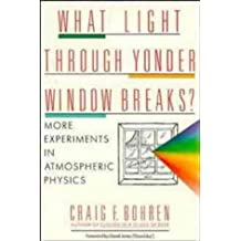 What Light Through Yonder Window Breaks?: More Experiments in Atmospheric Physics (Wiley Science Editions)