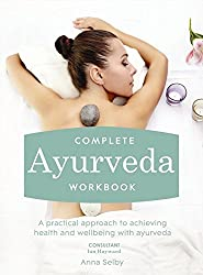 Complete Ayurveda Workbook: A Practical Approach to Achieving Health and Well-being with Ayurveda