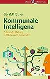 Kommunale Intelligenz: Potenzialentfaltung in Städten und Gemeinden - Gerald Hüther
