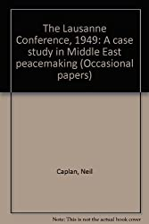 The Lausanne Conference, 1949: A case study in Middle East peacemaking (Occasional papers)