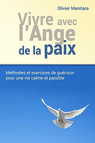 Vivre avec l'ange de la paix : méthodes et exercices de guérison pour une vie calme et paisible par From Essenia