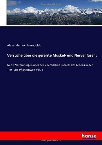 Versuche über die gereizte Muskel- und Nervenfaser :: Nebst Vermutungen über den chemischen Process des Lebens in der Tier- und Pflanzenwelt Vol. 2