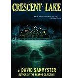 [ [ [ Crescent Lake [ CRESCENT LAKE ] By Sakmyster, David ( Author )Aug-01-2012 Paperback