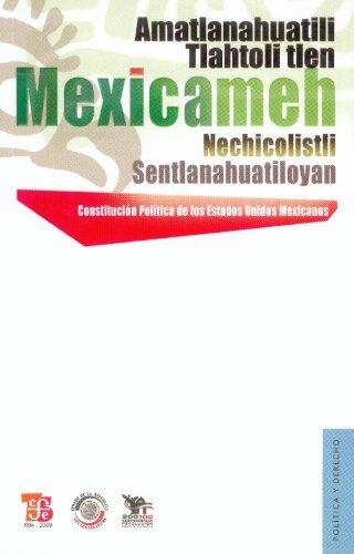 Constitucion Politica de Los Estados Unidos Mexicanos - Amatlanahuatili Tlahtoli Tlen Mexicameh Nechicolistli Sentlanahuatiloyan. Amatlamahuatili Tlan (Politica y Derecho)