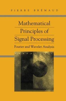 [Mathematical Principles of Signal Processing] (By: Pierre Bremaud) [published: December, 2010]