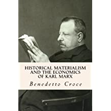 Historical Materialism and the Economics of Karl Marx by Benedetto Croce (2014-10-08)