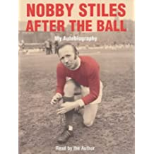 Nobby Stiles: After the Ball - My Autobiography