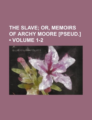 The slave (Volume 1-2);  or, Memoirs of Archy Moore [pseud.]