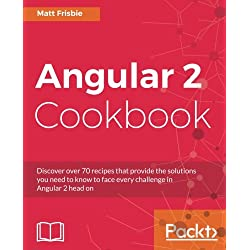 Angular 2 Cookbook: Discover over 70 recipes that provide the solutions you need to know to face every challenge in Angular 2 head on